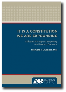 It is a Constitution We Are Expounding