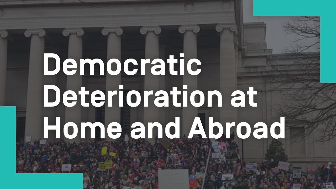 Democratic Deterioration at Home and Abroad