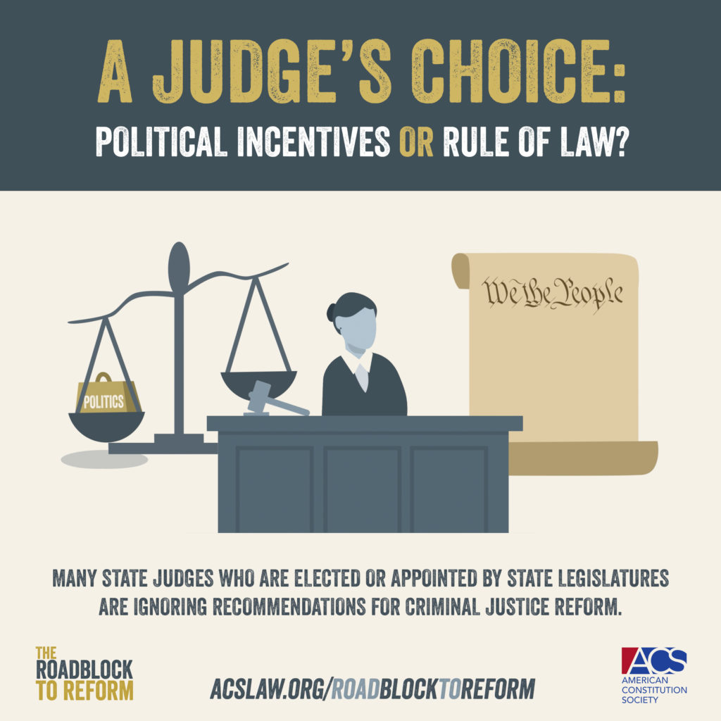 Roadblocks to Reform: A judge's choices are political incentives or the rule of law. Many state judges who are elected or appointed by state legislatures are ignoring recommendations for criminal justice reform