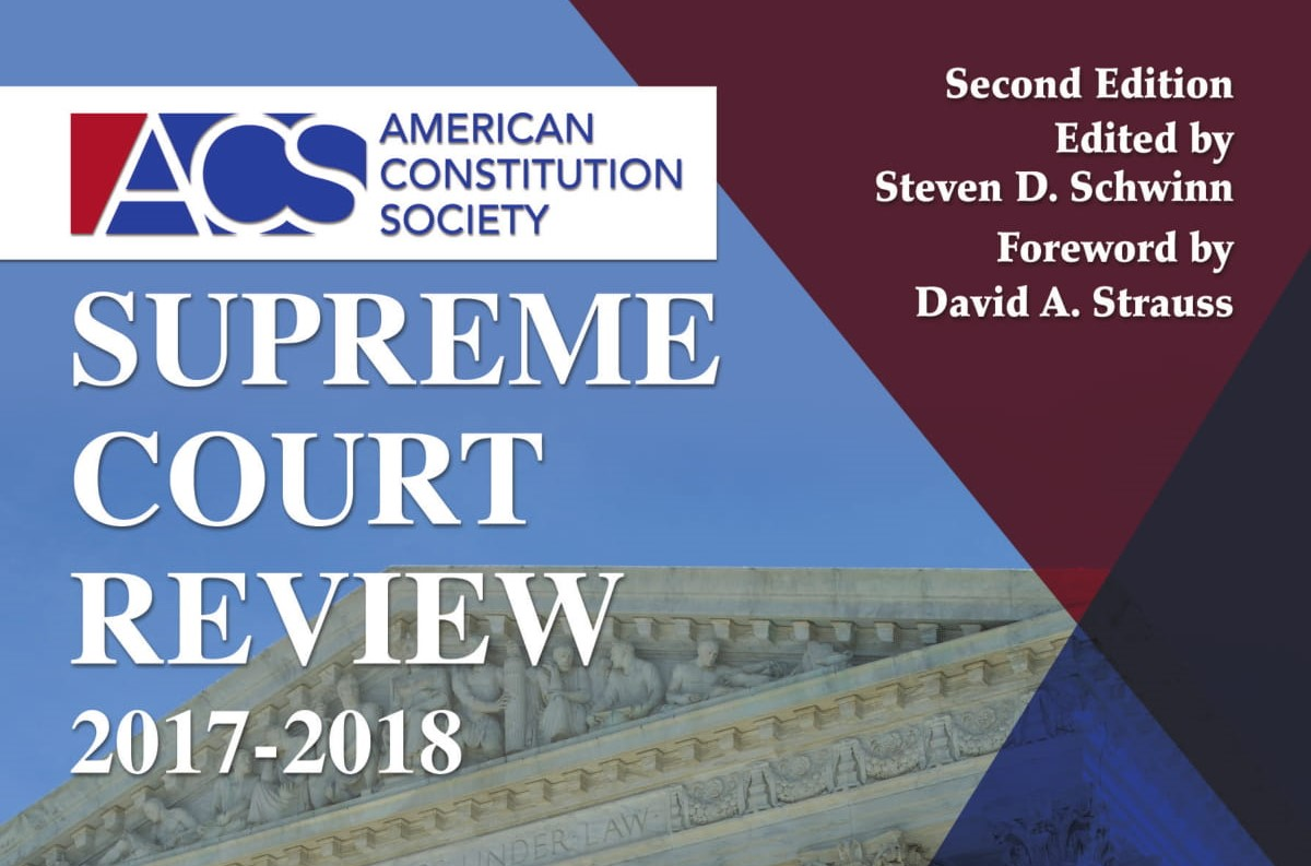 ACS Supreme Court Review Cover Second Edition Edited by Steven D. Schwinn Forward by David A. Strauss